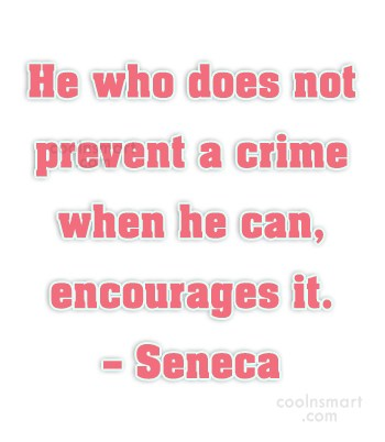 Quote: He who does not prevent a crime...
