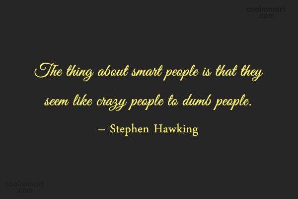 Quote: The thing about smart people is that...