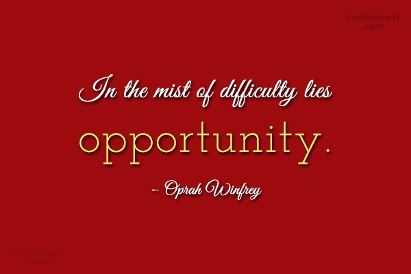Quote: In the mist of difficulty lies opportunity....