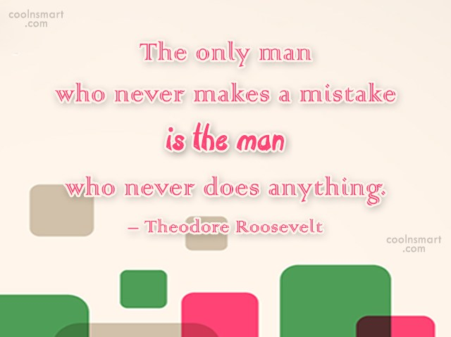 Quote: The only man who never makes a...