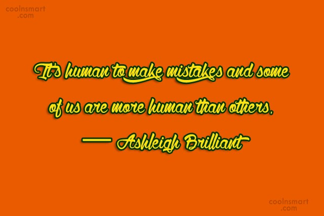 Quote: It's human to make mistakes and some...