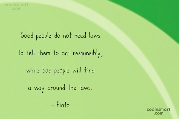 Law Quote: Good people do not need laws to...