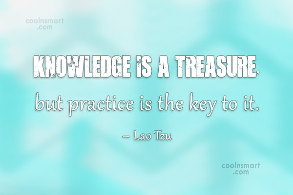 Knowledge Quote: Knowledge is a treasure, but practice is...