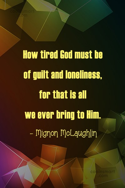Quote: How tired God must be of guilt...