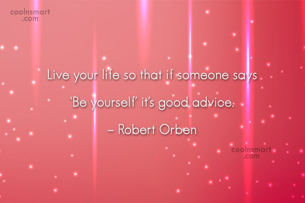 Quote: Live your life so that if someone...