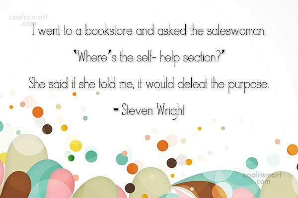 Quote: I went to a bookstore and asked...