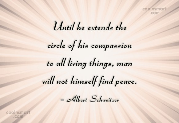 Compassion Quote: Until he extends the circle of his...