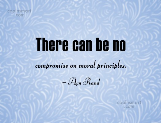 Quote: There can be no compromise on moral...