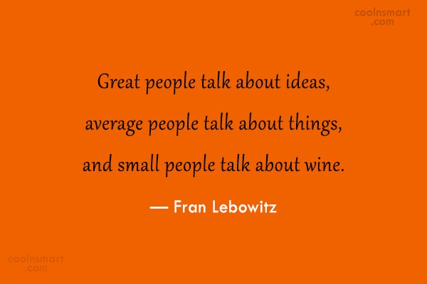 Quote: Great people talk about ideas, average people...