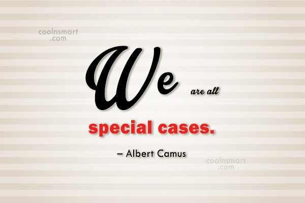 Quote: We are all special cases. – Albert...