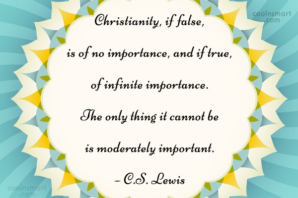 Christianity Quote: Christianity, if false, is of no importance,...