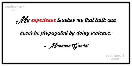Violence Quote: My experience teaches me that truth can...