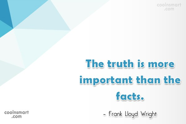 Quote: The truth is more important than the...