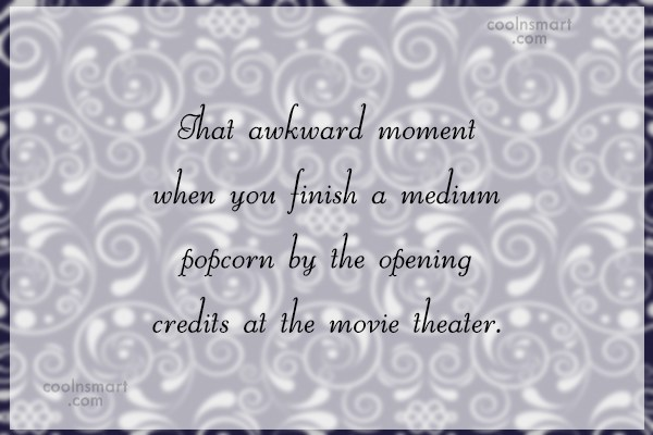 Movies Quote: That awkward moment when you finish a...