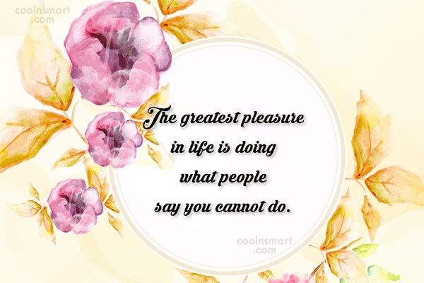 Life Quote: The greatest pleasure in life is doing...