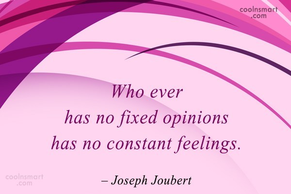 Feelings Quote: Who ever has no fixed opinions has...