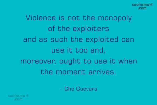 Quote: Violence is not the monopoly of the...