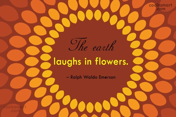 Nature Quote: The earth laughs in flowers. – Ralph...