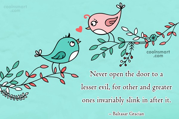 Choice Quote: Never open the door to a lesser...