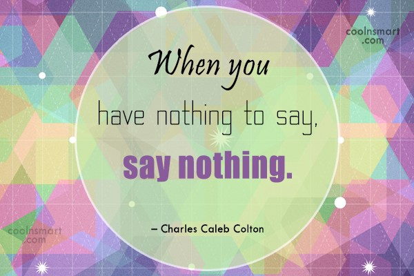 Quote: When you have nothing to say, say...