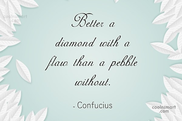 Confucius a Better Diamond Flaw than a Pebble