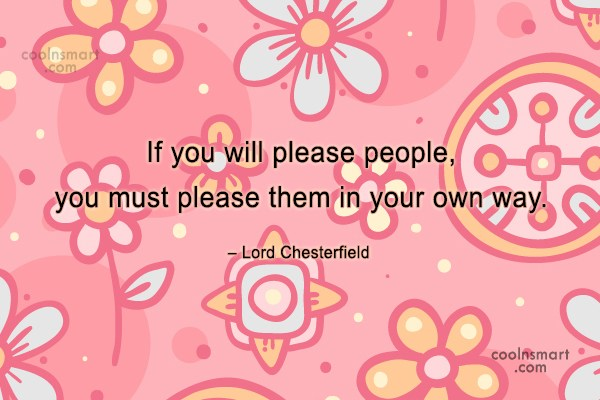 Quote: If you will please people, you must...