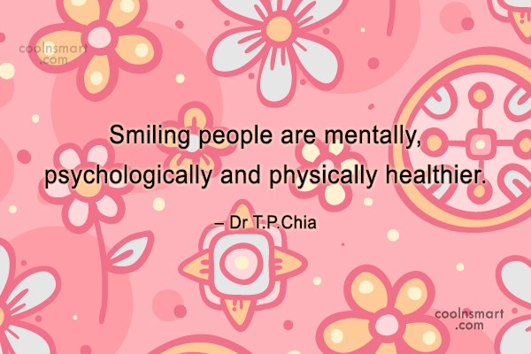 Smile Quote: Smiling people are mentally, psychologically and physically...