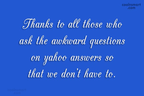 Internet Quote: Thanks to all those who ask the...