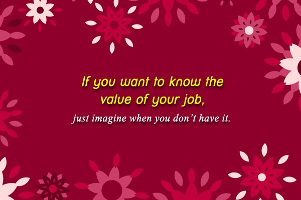 Job Quote: If you want to know the value...