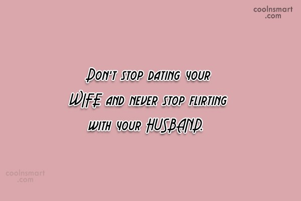 Quotes Never Stop Dating Your Wife