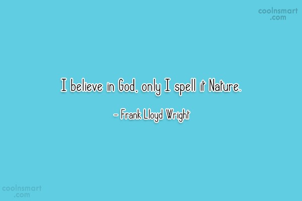 Nature Quote: I believe in God, only I spell...