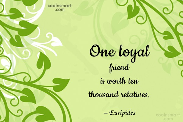 Friendship Quote: One loyal friend is worth ten thousand...