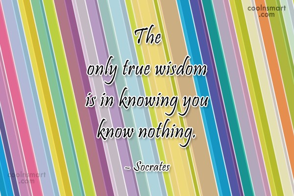 Quote: The only true wisdom is in knowing...