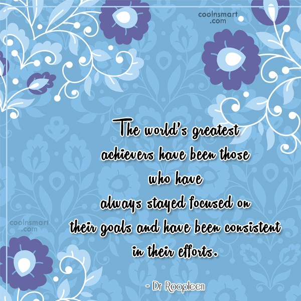Consistency Quote: The world's greatest achievers have been those...