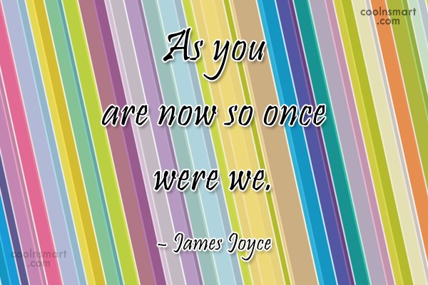 Quote: As you are now so once were...