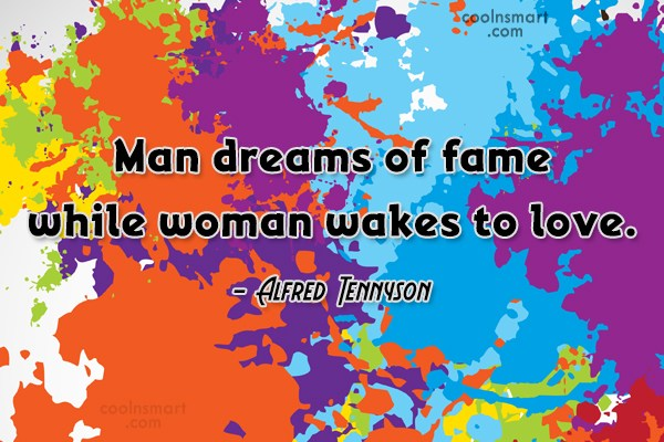 Quote: Man dreams of fame while woman wakes...
