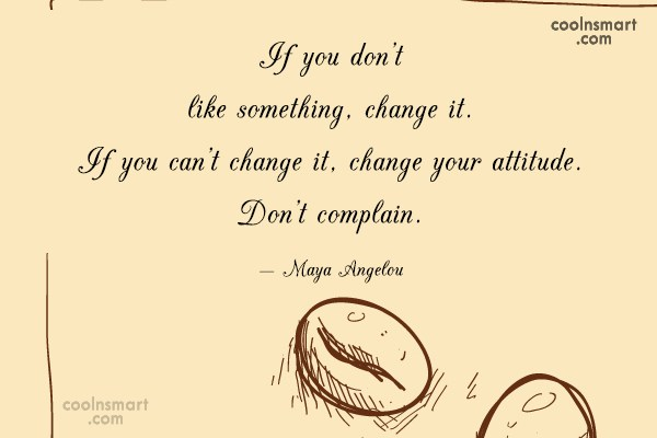 Attitude Quote: If you don't like something, change it....