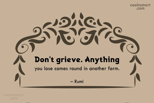 Grief Quote: Don't grieve. Anything you lose comes round...