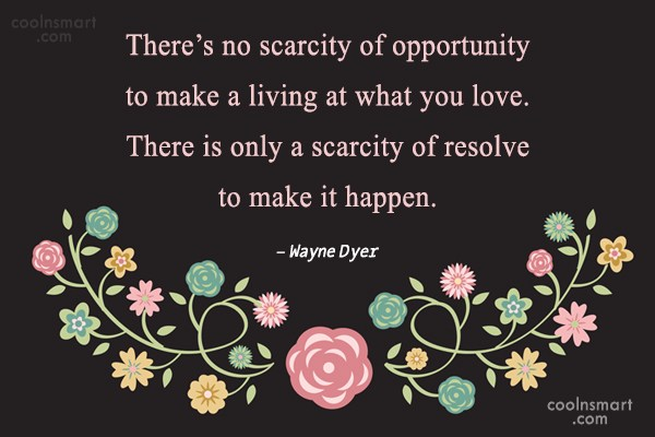 Job Quote: There's no scarcity of opportunity to make...
