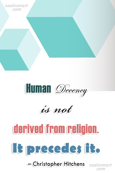 Atheism Quote: Human decency is not derived from religion....