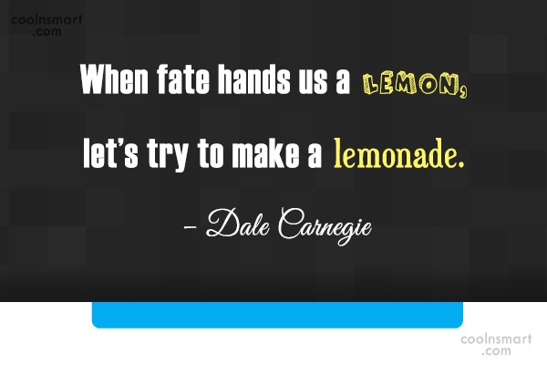 Quote: When fate hands us a lemon, let's...