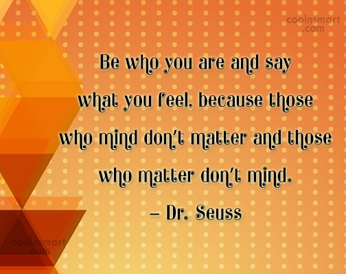 Quote: Be who you are and say what...