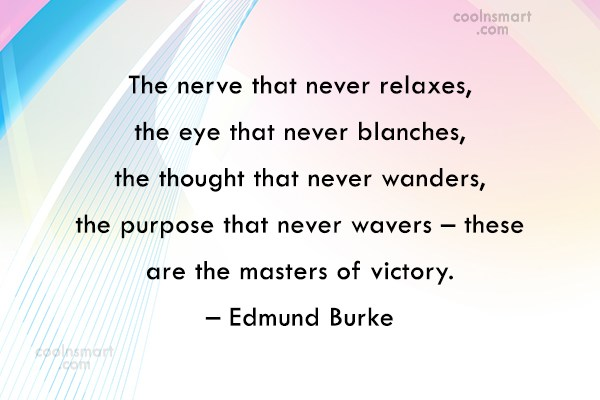 Victory Quote: The nerve that never relaxes, the eye...