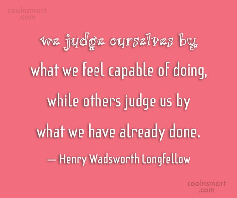 Judgement Quote: We judge ourselves by what we feel...