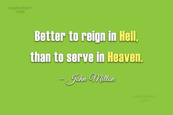 Heaven Quote: Better to reign in Hell, than to...