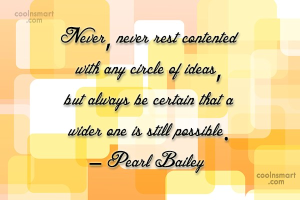 Ideas Quote: Never, never rest contented with any circle...