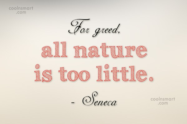 Quote: For greed, all nature is too little....