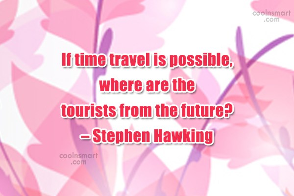 Quote: If time travel is possible, where are...