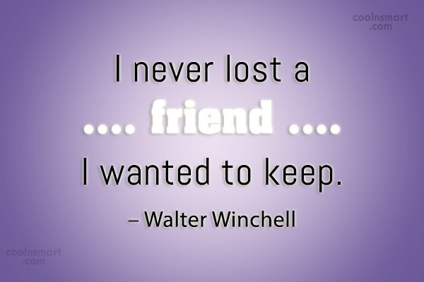Best Friend Quote: I never lost a friend I wanted...
