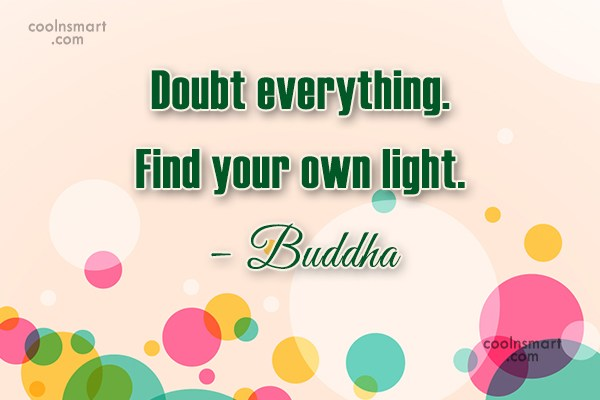 Quote: Doubt everything. Find your own light. –...